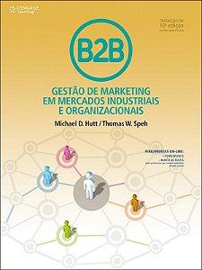 B2b: Gestão De Marketing Em Mercados Industriais E Organizacionais