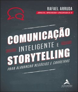 Comunicacao Inteligente E Storytelling - Para Alavancar Negocios E Carreiras
