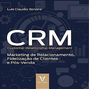 Crm - Customer Relationship Management - Marketing De Relacionamento, Fidelizacao De Clientes E Pos-venda