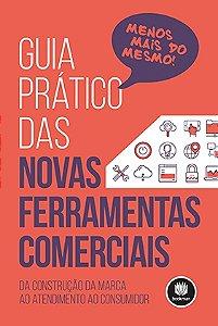 GUIA PRÁTICO DAS NOVAS FERRAMENTAS COMERCIAIS: DA CONSTRUÇÃO DA MARCA AO ATENDIMENTO AO CONSUMIDOR