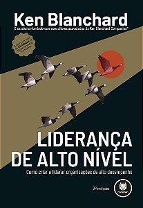 LIDERANÇA DE ALTO NÍVEL: COMO CRIAR E LIDERAR ORGANIZAÇÕES DE ALTO DESEMPENHO