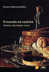 O Mundo Na Cozinha : História, Identidade, Trocas