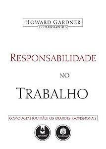 RESPONSABILIDADE NO TRABALHO: COMO AGEM (OU NÃO) OS GRANDES PROFISSIONAIS
