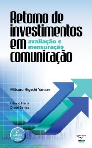 Retorno De Investimentos Em Comunicação: Avaliação E Mensuração: 2ª Edição Revista E Ampliada