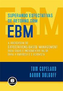 Superando Expectativas De Retorno Com Ebm: A Abordagem Do Expectations-based Management Para Criar E Incrementar Valor Para A Empresa E O Acionista