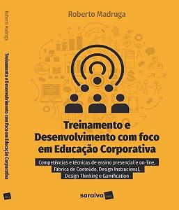 Treinamento E Desenvolvimento Com Foco Em Educação Corporativa: Competências E Técnicas De Ensino Presencial E On-line, Fábrica De ConteÚdo, Design Instrucional, Design Thinking E Gamefication