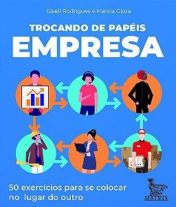 Trocando De Papéis - Empresa: 50 ExercÍcios Para Se Colocar No Lugar Do Outro