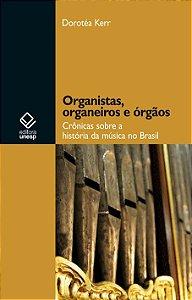 Organistas, Organeiros E órgãos