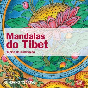 Mandalas Do Tibet: A Arte Da Iluminação