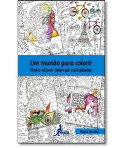 Mundo Para Colorir, Um - Venha Relaxar Colorindo Curisiodades