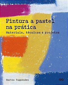 Pintura A Pastel Na Prática: Materiais, Técnicas E Projetos