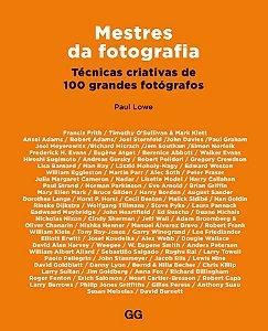 Mestres Da Fotografia: Técnicas Criativas De 100 Grandes Fotógrafos
