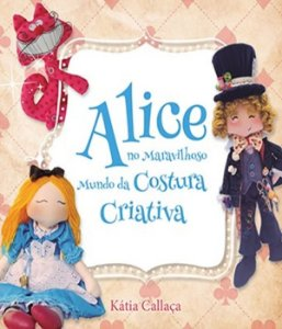 Alice No Maravilhoso Mundo Da Costura Criativa