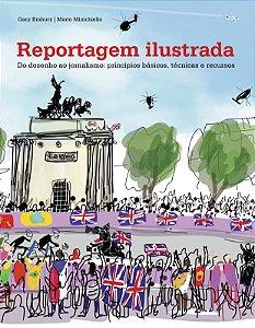 Reportagem Ilustrada: Do Desenho Ao Jornalismo: Principios Basicos, Tecnicos E Recusos