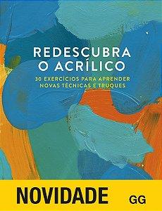 Redescubra O Acrilico: 30 Exercicios Para Aprender Novas Tecnicas E Truques