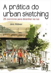 Prática Do Urban Sketching: 25 ExercÍcios Para Desenhar Na Rua
