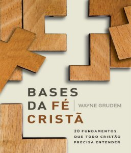 Bases Da Fé Cristã: 2 Fundamentos Que Todo Cristão Precisa Entender