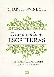 Examinando As Escrituras: Redescubra O Alimento Que Nutre A Alma
