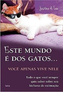Este Mundo é Dos Gatos...: Você Apenas Vive Nele