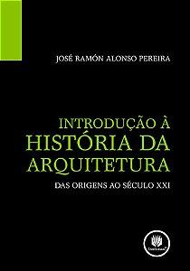 INTRODUÇÃO A HISTORIA DA ARQUITETURA: DAS ORIGENS AO SÉCULO XXI
