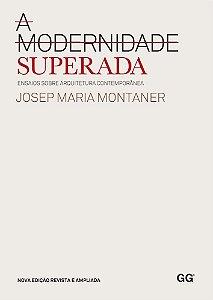 Modernidade Superada, A: Ensaios Sobre Arquitetura Contemporânea