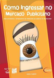 Como Ingressar No Mercado Publicitário: Para Estudantes E Interessados Em Trabalhar Em Agências De Propaganda