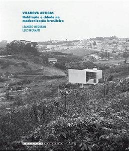 Vilanova Artigas - Habitacao E Cidade Na Modernizacao Brasileira