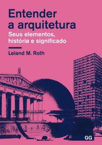 Entender A Arquitetura: Seus Elementos, História E Significado