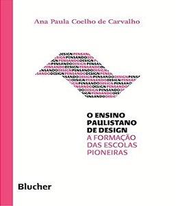 O Ensino Paulistano De Design - A Formacao Das Escolas Pioneiras: Origens, Contextos E Relacoes