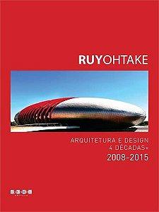 Ruy Ohtake - Arquitetura E Design - 4 Décadas  -  2008-2015