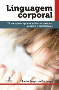Linguagem Corporal: Técnicas Para Aprimorar Relacionamentos Pessoais E Profissionais