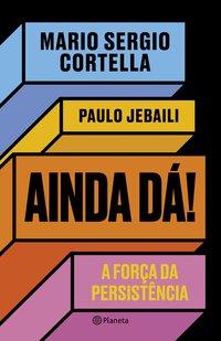 AINDA DÁ!: A FORÇA DA PERSISTÊNCIA