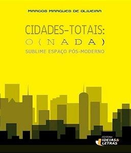 Cidades-totais O (nada): Sublime Espaço Pós-moderno