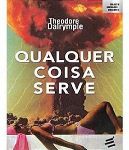 Qualquer Coisa Serve - Theodore Dalrymple