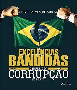Excelencias Bandidas - O Imperio Da Corrupcao No Brasil - 02 Ed