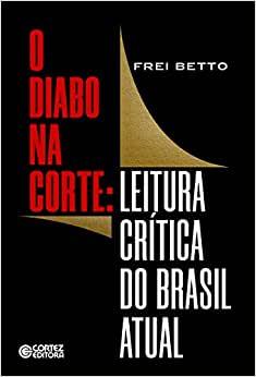 O Diabo Na Corte - Leitura CrÍtica Do Brasil Atual