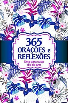 365 Oracoes E Reflexoes - Uma Para Cada Dia Do Ano