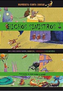 Bichos Sinistros: Um Livro Sobre Ratos, Baratas, Aranhas E Escorpiões