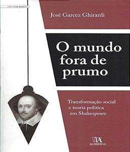 Mundo Fora De Prumo, O - Transformacao Social E Teoria Politica Em Shakespeare