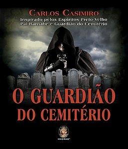 O Guardião Do Cemitério: Inspirados Pelos EspÍritos Preto-velho Pai Barnabé