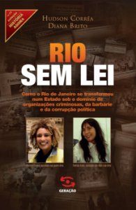 Rio Sem Lei: Como O Rio De Janeiro Se Transformou Num Estado Sob O DomÍnio De Organizações Criminosas, Da Barbárie E Da Corrupção PolÍtica