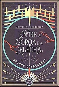 MESTRE DE GUERREIRO : ENTRE A COROA E A FLECHA