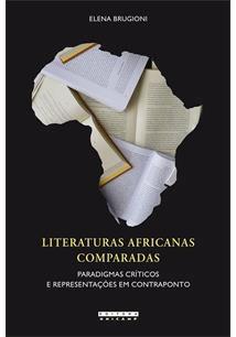 Literaturas Africanas Comparadas - Paradigmas Criticos E Representacoes Em Contraponto