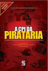 A Cpi Da Pirataria: Os Segredos Do Contrabando E Da Falsificação No Brasil