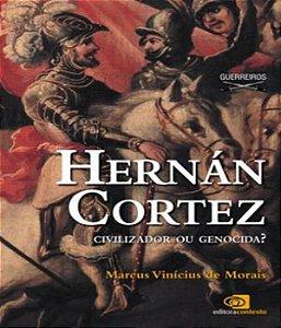 Hernan Cortez - Civilizador Ou Genocida?