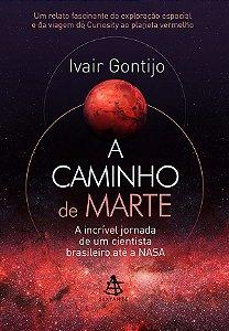 A Caminho De Marte: A IncrÍvel Jornada De Um Cientista Brasileiro Até A Nasa