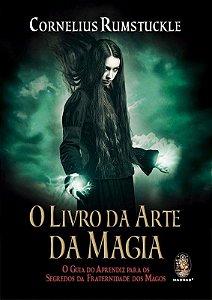 O Livro Da Arte Da Magia: O Guia Do Aprendiz Para Os Segredos Da Fraternidade Dos Magos