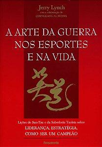 A Arte Da Guerra Nos Esportes E Na Vida: Lições De Sun-tzu E Da Sabedoria TaoÍsta Sobre Liderança, Estratégia, Como Ser Um Campeão