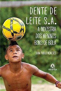 Dente De Leite S.a.: A IndÚstria Dos Meninos Bons De Bola