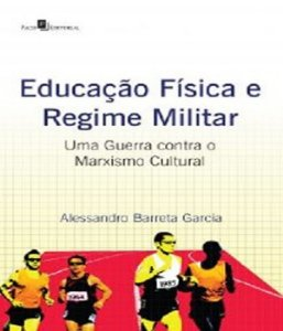 Educacao Fisica E Regime Militar - Uma Guerra Contra O Marxismo Cultural